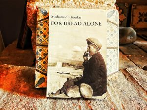 """For the Bread Alone"" by Mohamed Choukri"